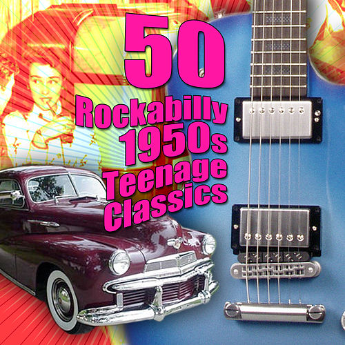 50 Rockabilly 1950s Teenage Classics by Various Artists