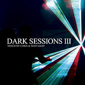Play & Download Dark Sessions III (Mixed By Chris & Matt Kidd) by Various Artists | Napster