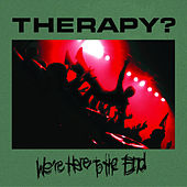 Play & Download We're Here To The End by Therapy? | Napster