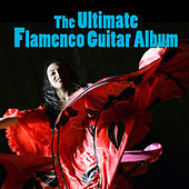 Play & Download The Ultimate Flamenco Guitar Album by Various Artists | Napster