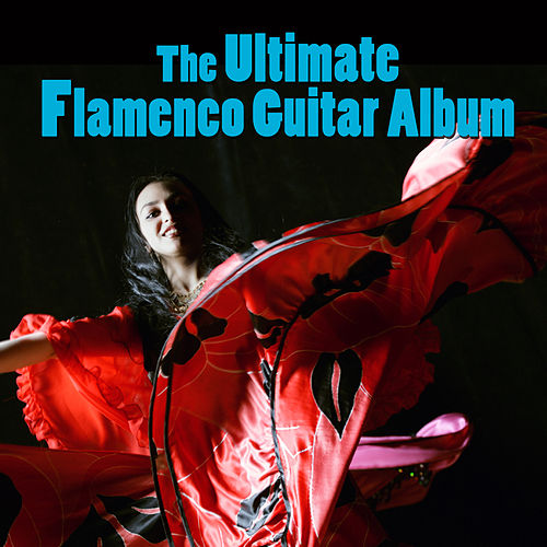 The Ultimate Flamenco Guitar Album by Various Artists