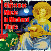 Play & Download Christmas Music In Medieval Times by Various Artists | Napster