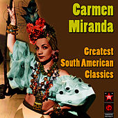Play & Download Greatest South American Classics by Carmen Miranda | Napster