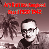 Play & Download Ary Barroso Songbook - Brazil 1930-1942 by Various Artists | Napster