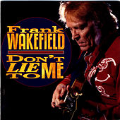 Play & Download Don't Lie To Me by Frank Wakefield | Napster