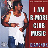 Play & Download I Am B-More Club Music by Diamond K | Napster