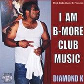 I Am B-More Club Music by Diamond K