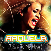 Tell It To My Heart by Raquela
