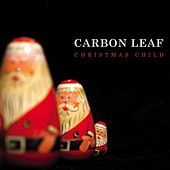 Play & Download Christmas Child by Carbon Leaf | Napster