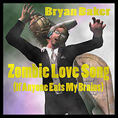 Zombie Love Song (If Anyone Eats My Brains) by Bryan Baker