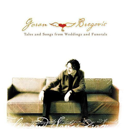 Play & Download Tales and Songs from Weddings and Funerals by Goran Bregovic | Napster