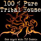 Play & Download DJ Cosmic 100 Pure Tribal House by Various Artists | Napster
