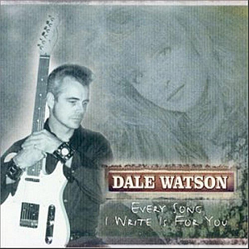 Every Song I Write Is For You by Dale Watson