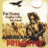 American Primative by Dan Treanor
