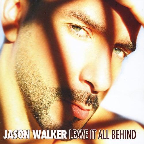 Leave It All Behind by Jason Walker