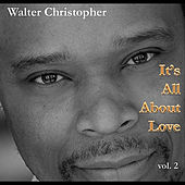 Play & Download It's All About Love, Vol. 2 by Walter Christopher | Napster