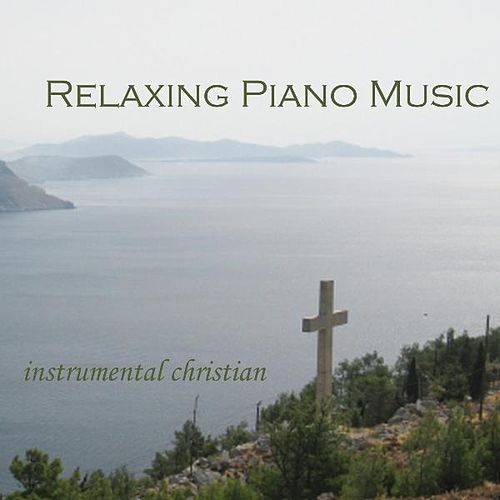 Play & Download Relaxing Piano Music - Instrumental Christian Songs by Relaxing Piano Music | Napster