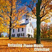 Play & Download Relaxing Piano Music - Christian Piano Music by Relaxing Piano Music | Napster