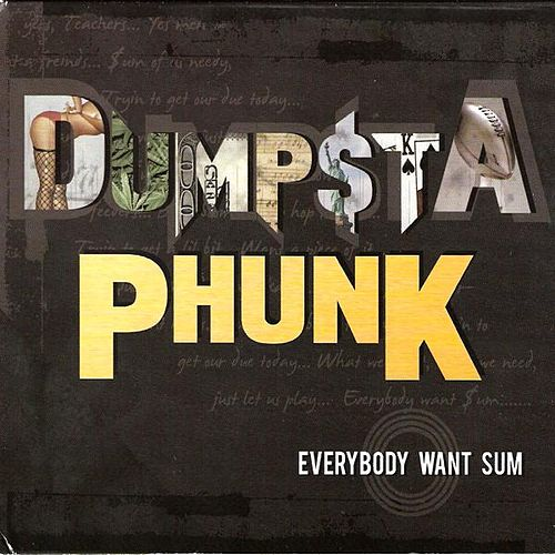 Everybody Want Sum by Dumpstaphunk