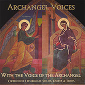 With the Voice of the Archangel: Orthodox Liturgical Solos, Duets, & Trios by Archangel Voices