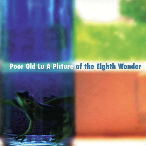 Play & Download A Picture of the Eigth Wonder by Poor Old Lu | Napster