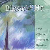 Blessed Is He: Songs of Praise, Worship & Adoration by Various Artists