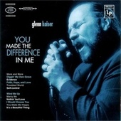 Play & Download You Made The Difference In Me by Glenn Kaiser | Napster