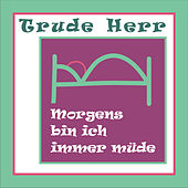 Play & Download Morgens bin ich immer müde by Trude Herr | Napster