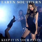 Play & Download Keep It In Your Pants - Single by Taryn Southern | Napster