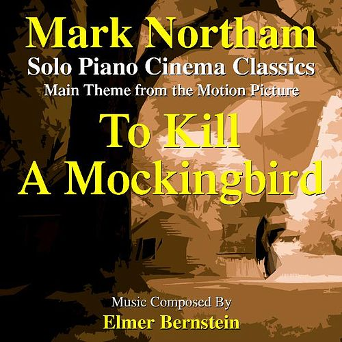 Theme from The Motion Picture 'To Kill A Mockingbird' (Elmer Bernstein) - Single by Mark Northam