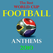 The Best World Cup Football Anthems 2010 by Various Artists