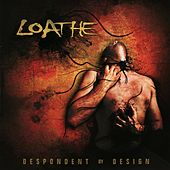 Despondent By Design by Loathe