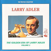 Play & Download The Golden Era of Larry Adler - Volume 2 by Larry Adler | Napster
