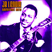 JB Lenoir Greatest Hits by J.B. Lenoir