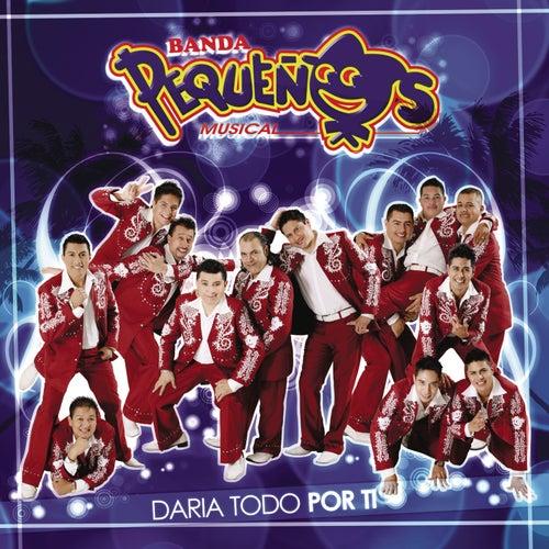 Play & Download Daria Todo Por Ti by Banda Pequeños Musical | Napster