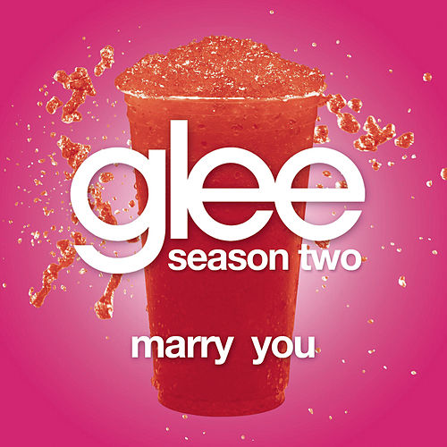 Play & Download Marry You (Glee Cast Version) by Glee Cast | Napster