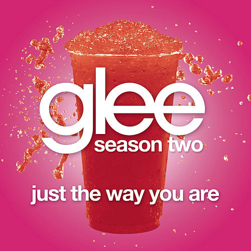 Just The Way You Are (Glee Cast Version) by Glee Cast