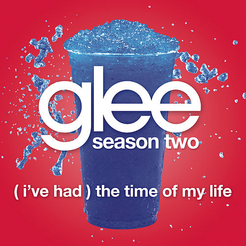 Play & Download (I've Had) The Time Of My Life (Glee Cast Version) by Glee Cast | Napster