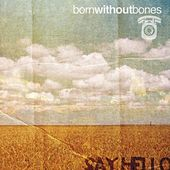 Say Hello by Born Without Bones