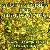 Play & Download Short Stories For Thanksgiving - Endearing Tales Each Complete With A Musical Finale by Grant Raymond Barrett | Napster