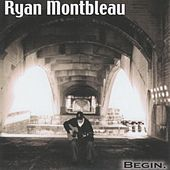 Play & Download Begin. by Ryan Montbleau Band | Napster