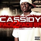 Play & Download Face 2 Face Ep by Cassidy | Napster