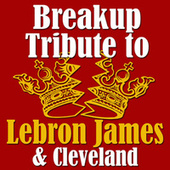 Play & Download Breakup Tribute To Lebron James & Cleveland by Various Artists | Napster