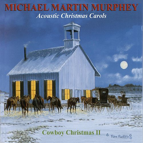 Play & Download Acoustic Christmas Carols: A Cowboy Christmas by Michael Martin Murphey | Napster