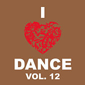 Play & Download I Love Dance Vol. 12 by Various Artists | Napster