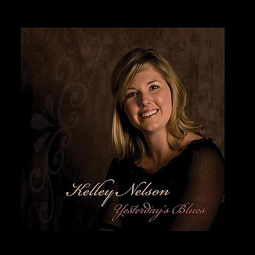 Play & Download Yesterday's Blues by Kelley Nelson | Napster