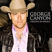 Play & Download I Believe In Angels by George Canyon | Napster