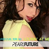 Lookin' At Me (superfuture Jerk Mix) (feat. Nicki Minaj) - Single by Pearl Future