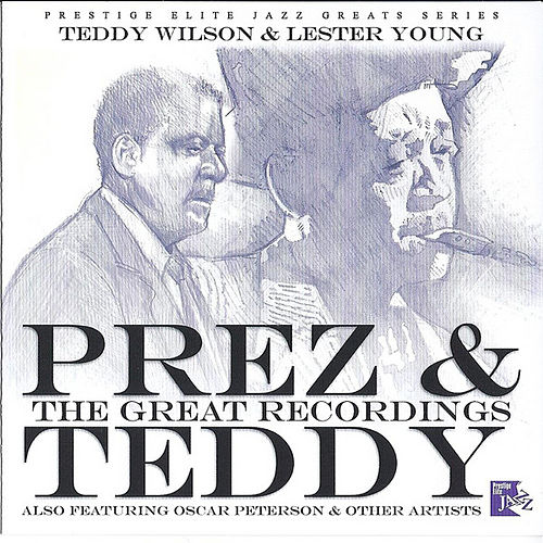 Prez & Teddy - The Great Recordings by Teddy Wilson