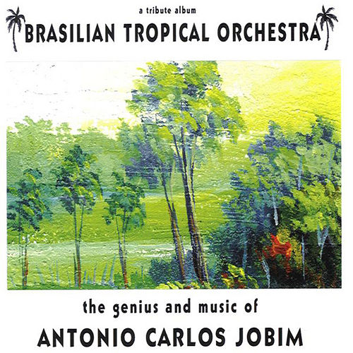 Play & Download The Music Of Jobim by Brazilian Tropical Orchestra | Napster